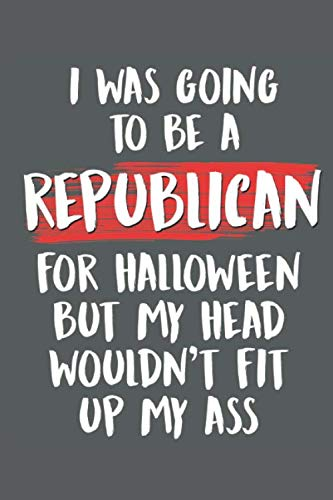 Halloween Parties In My Area (I Was Going to Be a Republican For Halloween But My Head Wouldn't Fit Up My Ass: Funny Liberal Gifts for)