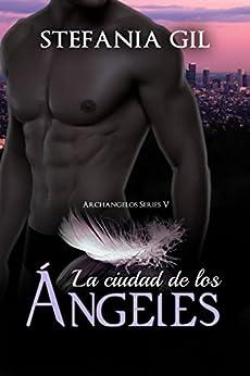 La Ciudad de los Ángeles (Serie Archangelos nº 5) (Spanish Edition) by [Gil, Stefania]