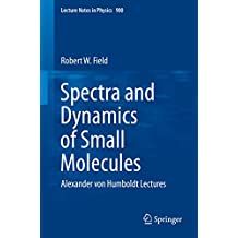 Spectra and Dynamics of Small Molecules: Alexander von Humboldt Lectures (Lecture Notes in Physics Book 900)