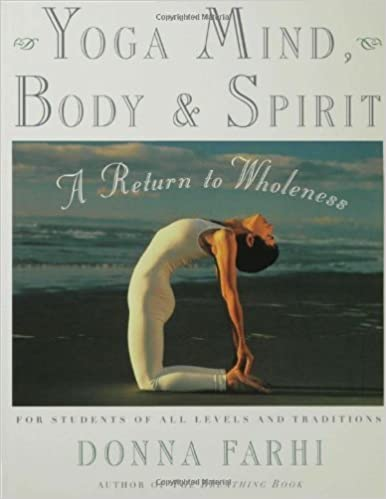 Téléchargement du livre de texte Yoga Mind, Body and Spirit: A Return to Wholeness by Donna Farhi (12-Oct-2000) Paperback PDF