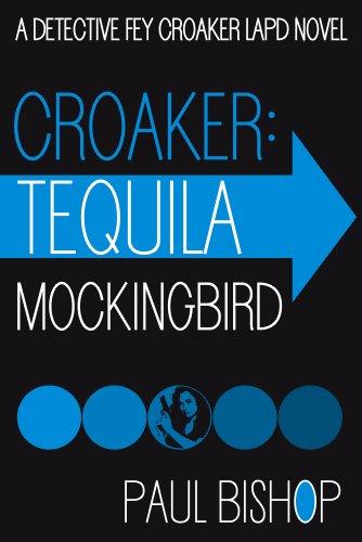 Croaker: Tequila Mockingbird (A Detective Fey Croaker LAPD Novel Book 3)