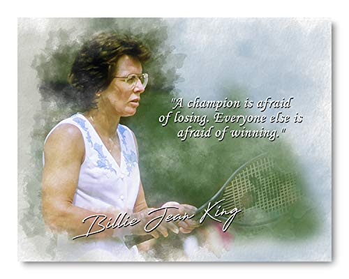 Champion is Afraid of Losing Billie Jean King Inspirational Quote - 8 x 10 Unframed Print - Wall Art for Bedrooms, Offices, Living Rooms - Stunning Gift For Tennis Players, Coaches and Fans
