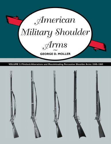 - American Military Shoulder Arms, Volume III: Flintlock Alterations and Muzzleloading Percussion Shoulder Arms, 1840-1865
