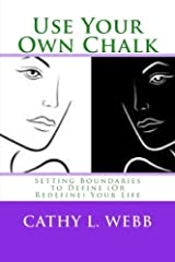 Use Your Own Chalk: Setting Boundaries to Define (Or Redefine) Your Life by Mrs Cathy L Webb (2015-12-04) Paperback