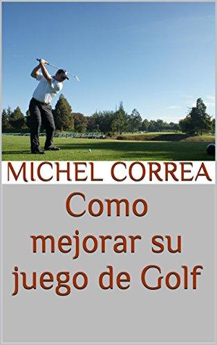 Como mejorar su juego de Golf (Spanish Edition) by [Correa, Michel]