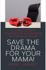Save The Drama For Your Mama!: A Leader's Guide To Organizational Accountability Paperback