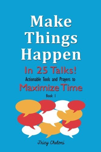 Read Online Make Things Happen in 25 Talks!: Actionable Tools and Prayers to Maximize Time (Book) (Volume 1) pdf