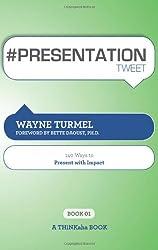 # Presentation Tweet Book01: 140 Ways to Present with Impact