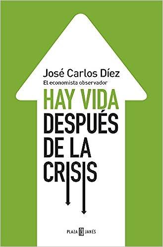 Hay vida después de la crisis: El economista observador Obras ...