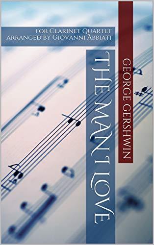George Gershwin The Man I Love for Clarinet Quartet: arranged by Giovanni Abbiati