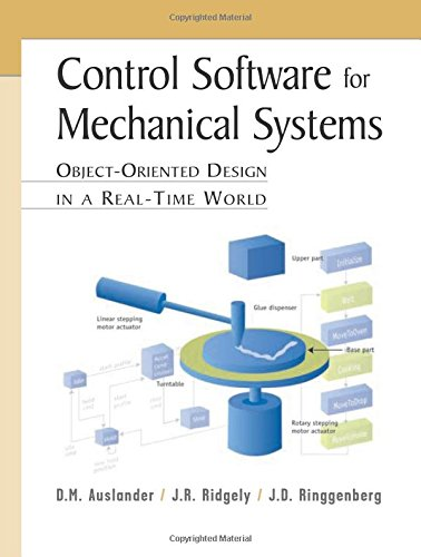 Real Time Software - Control Software for Mechanical Systems: Object-Oriented Design in a Real-Time World