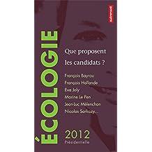 Écologie : que proposent les candidats ?: François Bayrou, François Hollande, Eva Joly, Marine Le Pen, Jean-Luc Mélenchon, Nicolas Sarkozy…