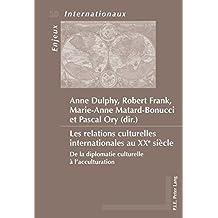 Les relations culturelles internationales au XXe siècle: De la diplomatie culturelle à l'acculturation