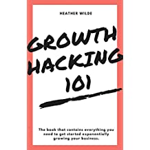 Growth Hacking 101: What You Need To Know To Get Started