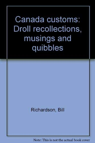 Canada Customs:  Droll Recollections, Musings and Quibbles Richardson