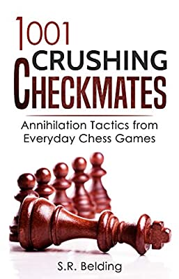 1001 Crushing Checkmates: Annihilation Tactics from Everyday Chess Games (Everyday Chess Tactics)