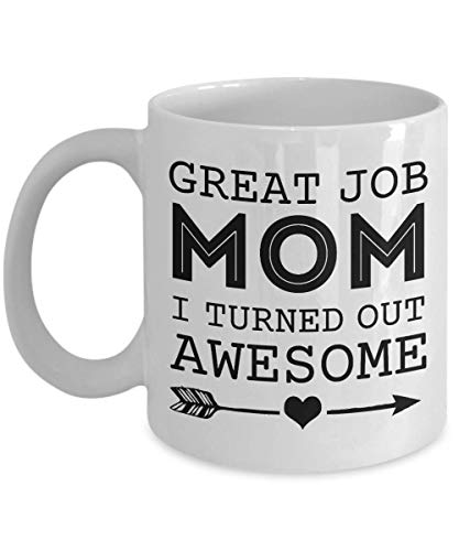 Great Job Mom I Turned Out Awesome Mug, 11 oz Ceramic White Coffee Mugs, Unique Gift For Mother's Day, Best Funny Inspirational Present for Mom, Hilarious Mama Tea Cups, Mommy Unique Gifts For Mum