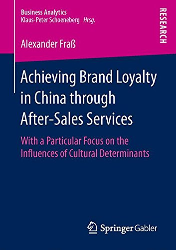 Achieving Brand Loyalty in China through After-Sales Services: With a Particular Focus on the Influences of Cultural Determinants (Business Analytics)