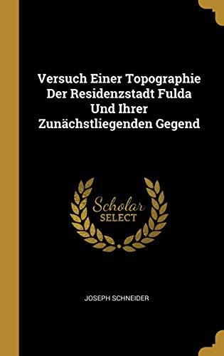 Versuch Einer Topographie Der Residenzstadt Fulda Und Ihrer Zunächstliegenden Gegend
