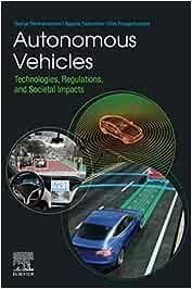 Autonomous Vehicles: Technologies, Regulations, and Societal Impacts