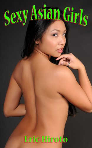 Sexy Asian Girls: An Erotic Adult Picture Book–All High Resolution HD Images