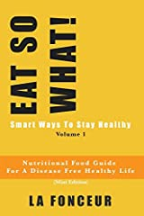 Eat So What! Smart Ways To Stay Healthy Volume 1 : Nutritional food guide for vegetarians for a disease free healthy life (Mini Edition) Paperback