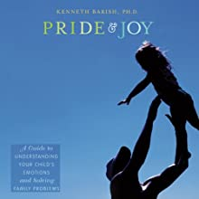 Pride and Joy: A Guide to Understanding Your Child's Emotions and Solving Family Problems  Audiobook by Kenneth Barish Narrated by Kevin Young