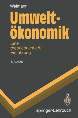 Umwelt??konomik: Eine theorieorientierte Einf??hrung (Springer-Lehrbuch)