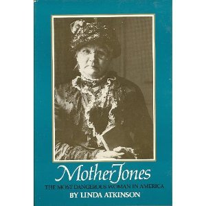 Mother Jones, the Most Dangerous Woman in America, Atkinson, Linda