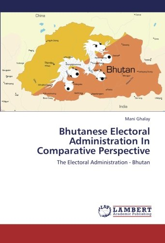 Download Bhutanese Electoral Administration In Comparative Perspective: The Electoral Administration - Bhutan ebook