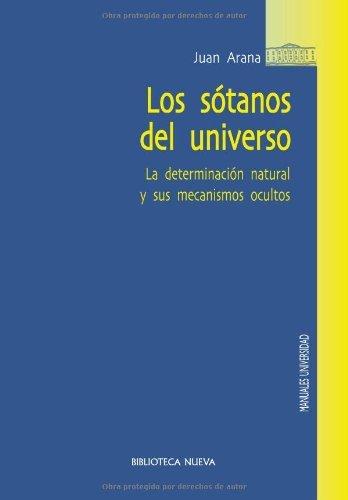 Descargar Libro Los Sótanos Del Universo: La Determinación Natural Y Sus Mecanismos Ocultos Juan Arana