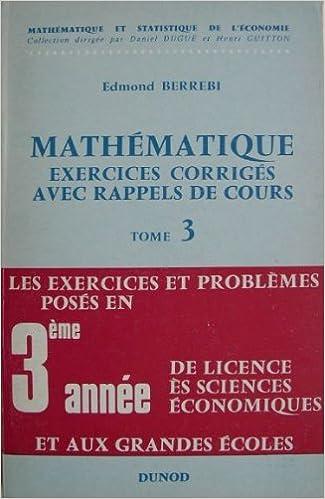 Lire un Mathématique, exercices corrigés avec rappels de cours, Tome 3 : Exercices et problèmes posés en 3ème année de licence es sciences économiques et aux grandes écoles pdf, epub ebook