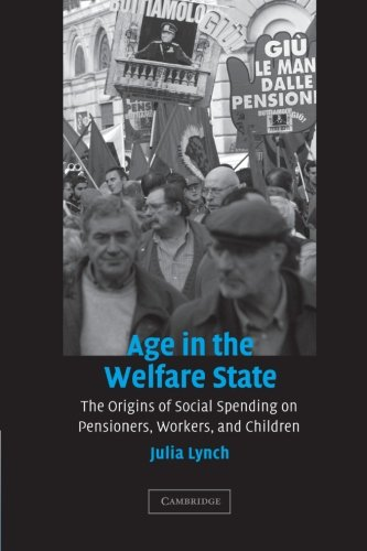 Age in the Welfare State: The Origins of Social Spending on Pensioners, Workers, and Children (Cambridge Studies in Comp