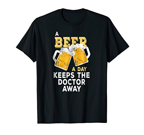 A Beer A Day Keeps The Doctor Away Funny Shirt Men Women (A Beer A Day Keeps The Doctor Away)