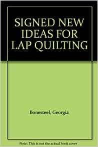 SIGNED NEW IDEAS FOR LAP QUILTING: Georgia Bonesteel: Amazon.com: Books