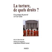 Torture, de quels droits? (La): Une pratique de pouvoir, XVIe-XXIe