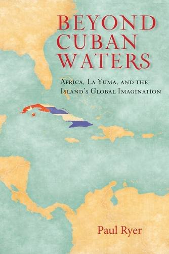 Beyond Cuban Waters: Africa, La Yuma, and the Island's Global Imagination by Vanderbilt University Press