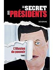 Le Secret des Présidents: L'Illusion du Pouvoir
