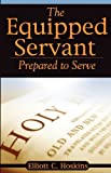 The Equipped Servant, Elliot C. Hoskins, 0982117590
