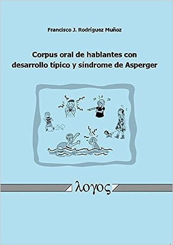 Corpus oral de hablantes con desarrollo tipico y sindrome de Asperger (Spanish Edition) (Spanish)