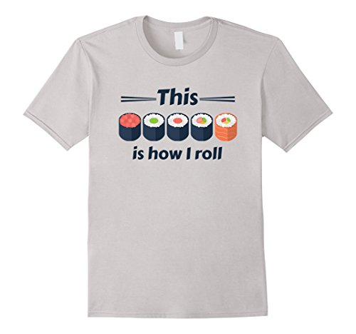 Mens This is How I Roll (Sushi Rolls) I Love Sushi Tee 3XL Silver