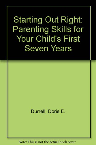 Starting Out Right: Your Child's First Seven Years