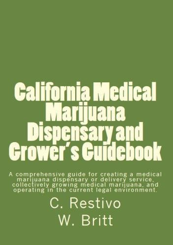California-Medical-Marijuana-Dispensary-and-Growers-Guidebook-A-comprehensive-guide-for-creating-a-medical-marijuana-dispensary-growing-medical–a-patient-in-the-current-legal-environment