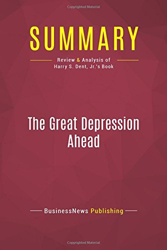 Summary: The Great Depression Ahead: Review and Analysis of Harry S. Dent, Jr.'s Book pdf