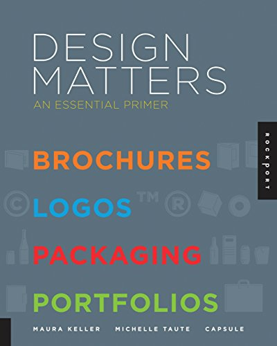 (Design Matters: An Essential Primer-Brochures, Logos, Packaging, Portfolios)