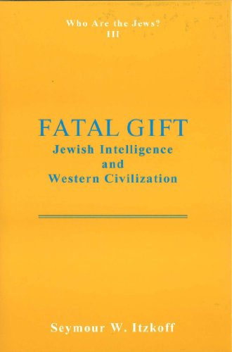 Fatal Gift: Jewish Intelligence and Western Civilisation: Who are the Jews? Vol. 3 - Fatal Gift