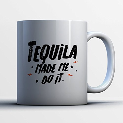 Tequila Coffee Mug - Tequila Made Me Do It - Funny 11 oz White Ceramic Tea Cup - Cute Tequila Lover Gifts with Tequila Sayings