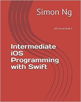 Intermediate Ios Programming With Swift Ios 10 And Swift 3 Simon