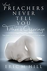 What Preachers Never Tell You About Tithes & Offerings: The End of Clergy Manipulation & Extortion Paperback