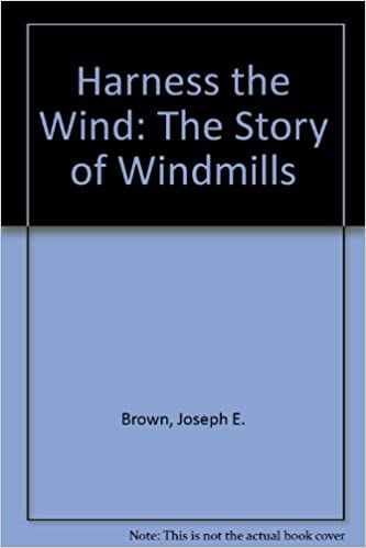 Harness the Wind: The Story of Windmills: Joseph E  Brown